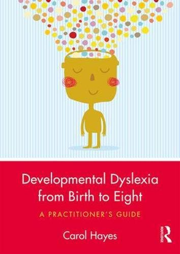 Developmental Dyslexia from Birth to Eight: A Practitioner's Guide