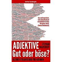 Adjektive – Gut oder böse?: Kleiner Stilratgeber für Autoren