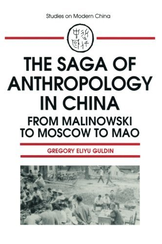 The Saga of Anthropology in China: From Malinowski to Moscow to Mao (Studies on Modern China) (Studies on Modern China S.)