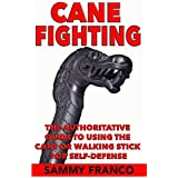 Cane Fighting: The Authoritative Guide to Using the Cane or Walking Stick for Self-Defense (English Edition)