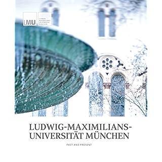 LUDWIG-MAXIMILIANS-UNIVERSITÄT MÜNCHEN: PAST AND PRESENT