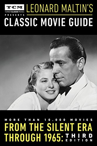 Turner Classic Movies Presents Leonard Maltin's Classic Movie Guide: From the Silent Era Through 1965: Third Edition Turner Classic