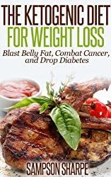 The Ketogenic Diet for Weight Loss - Blast Belly Fat, Combat Cancer, and Drop Diabetes (Low Carbohydrate Ketogenic Diet Series: Lose Belly Fat by Achieving Ketosis)