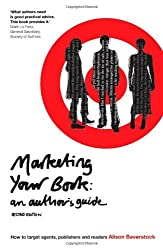Marketing Your Book: An Author's Guide: How to target agents, publishers and readers (Writing Handbooks) by Alison Baverstock (2007-07-16)