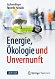 Energie, Ökologie und Unvernunft - Jochem Unger