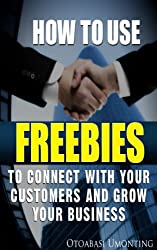 How To Use Freebies To Connect With Your Customers And Grow Your Business (English Edition)