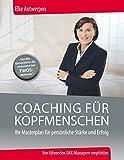 Coaching für Kopfmenschen: Ihr Masterplan für persönliche Stärke und Erfolg (Edition Business)