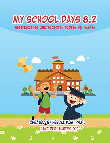 My School Days 8.2: Middle School ESL & EFL: Middle School ESL EFL Textbook for Reading, Listening, Speaking and Writing: Volume 4