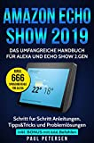 Amazon Echo Show 2019: Das umfangreiche Handbuch für Alexa und Echo Show 2.Gen. (Version 2019) - Schritt für Schritt Anleitungen, Tipps&Tricks und Problemlösungen inkl. Bonus mit 666 Befehlen