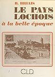 Le pays lochois à la Belle Époque (Hors Col Region) (French Edition)