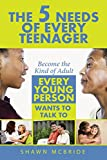 The Five Needs of Teenagers: Become The Kind of Adult Every Young Person Wants To Talk To
