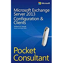 [(Microsoft Exchange Server 2013 Pocket Consultant : Configuration & Clients)] [By (author) William R. Stanek] published on (August, 2013)