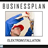 Businessplan Vorlage - Existenzgründung Elektroinstallation Start-Up professionell und erfolgreich mit Checkliste, Muster inkl. Beispiel