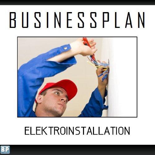 Businessplan Vorlage - Existenzgründung Elektroinstallation Start-Up professionell und erfolgreich mit Checkliste, Muster inkl. Beispiel (Elektro-software)