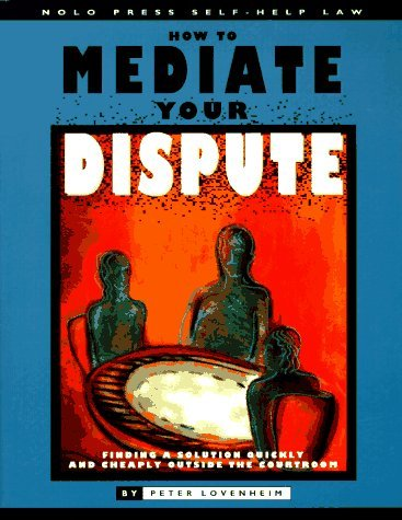 How to Mediate Your Dispute: Find a Solution You Can Live with Quickly and Cheaply Outside the Courtroom (Nolo Press Self-Help Law) by Peter Lovenheim (1996-07-02)