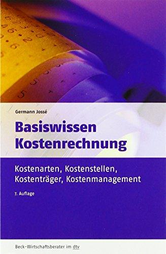Basiswissen Kostenrechnung: Kostenarten, Kostenstellen, Kostenträger, Kostenmanagement