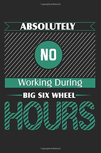 Absolutely No Working During Big Six Wheel Hours: Gamblers Blank Lined Writing Journal Notebook Diary 6x9 por Jacob Stephen Journals