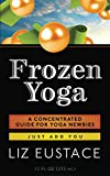 Image de Frozen Yoga: A Concentrated Guide for Yoga Newbies (English Edition)