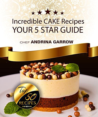 Incredible CAKE Recipes: Your 5 Star Guide: Top 50 Cakes Recipes (English Edition)
