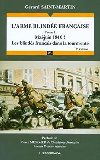 L'arme blindée française : Tome 1 : Mai-Juin 1940 ! Les blindés français dans la tourmente par Gérard Saint-Martin