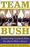 Team Bush: Leadership Lessons from the Bush White House
