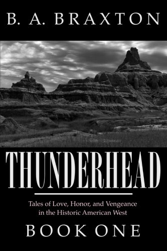 Thunderhead, Book One: Tales of Love, Honor, and Vengeance in the Historic American West: Volume 1