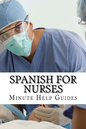 Spanish for Nurses: Essential Power Words and Phrases for Workplace Survival: Volume 1 por Minute Help Guides