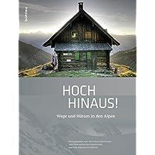 Hoch hinaus!: Wege und Hütten in den Alpen