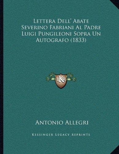 Lettera Dell' Abate Severino Fabriani Al Padre Luigi Pungileoni Sopra Un Autografo (1833)