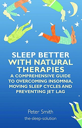 Sleep Better with Natural Therapies: A Comprehensive Guide to Overcoming Insomnia, Moving Sleep Cycles and Preventing Jet Lag by Smith, Peter (2013) Paperback