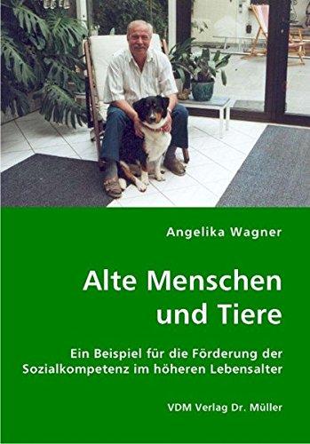Alte Menschen und Tiere: Ein Beispiel für die Förderung der Sozialkompetenz im höheren Lebensalter