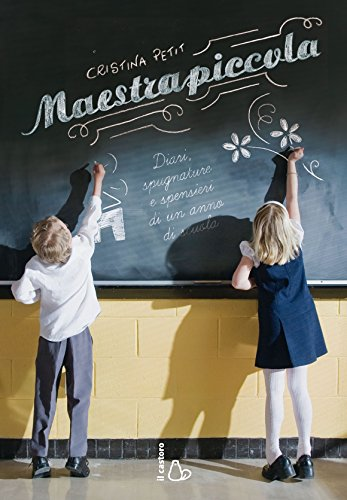 Maestrapiccola: Diari, spugnature e spensieri di un anno di scuola: Diari, spugnature  e spensieri di un anno di scuola