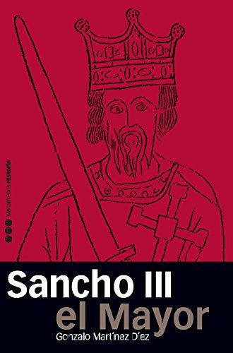 Sancho III El mayor: Rey de Pamplona, Rex Ibericus (Memorias y biografías) por Gonzalo Martínez Díez