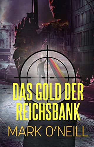 Das Gold Der Reichsbank: Die Vergangenheit Ist Noch Nicht Vorbei (Abteilung 89 2) von [O'Neill, Mark]