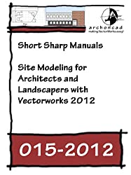 015-2012 Site Modeling for Architects and Landscapers (Short Sharp Manuals) (English Edition)