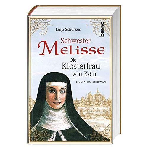 Schwester Melisse: Die Klosterfrau von Köln - Biografischer Roman