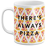 There's Always Pizza 11 ounce Ceramic Tea Coffee Mug