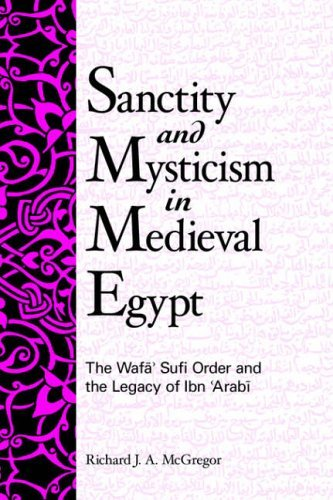 Sanctity and Mysticism in Medieval Egypt: The Wafa Sufi Order and the Legacy of Ibn 'Arabi (SUNY Series in Islam) by Richard J. A. McGregor (2006-01-01)