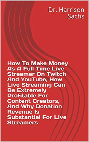 How To Make Money As A Full Time Live Streamer On Twitch And ...