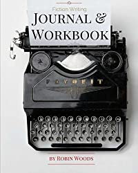 Fiction Writing Journal & Workbook by Robin Woods (2015-12-05)