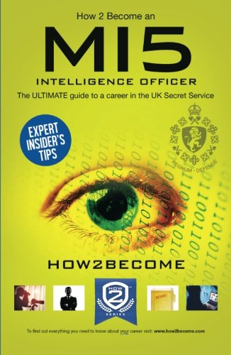 How to Become an MI5 INTELLIGENCE OFFICER: The ULTIMATE guide to a career in the UK security Service (Paperback)