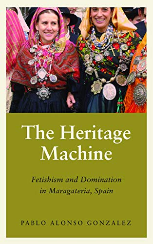 The Heritage Machine: Fetishism and Domination in Maragateria, Spain (Anthropology, Culture and Society) (English Edition)