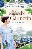 Die englische Gärtnerin - Blaue Astern: Roman (Die Gärtnerin von Kew Gardens 1)