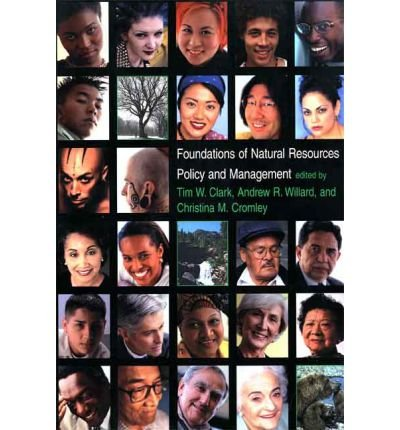 [ FOUNDATIONS OF NATURAL RESOURCES POLICY AND MANAGEMENT ] Foundations of Natural Resources Policy and Management By Clark, Tim W ( Author ) Sep-2000 [ Paperback ]