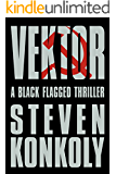Vektor: A Black Flagged Thriller (The Black Flagged Series Book 4)