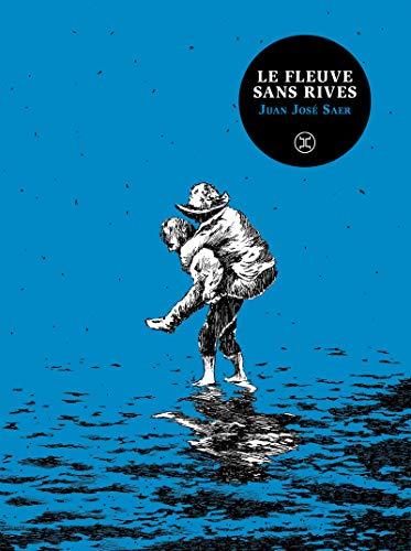 Le fleuve sans rives par Juan jose Saer