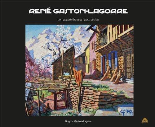 René Gaston-Lagorre de l'académisme à l'abstraction par Brigitte Gaston-Lagorre