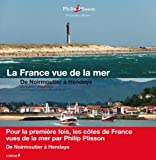 La France vue de la mer - Côte Atlantique - De Noirmoutier à Hendaye