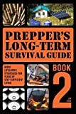 Prepper's Long-Term Survival Guide: Book 2: More Life-Saving Strategies for Years of Self-Sufficient Living
