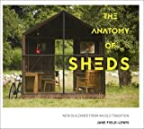 The Anatomy of Sheds: New Buildings from an Old Tradition by Jane Field-Lewis (2016-10-13)